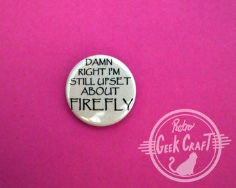Damn right I'm still upset about Firefly 25mm button badge. Joss Whedon Serenity Browncoat