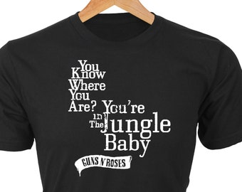 You're in the Jungle Baby — custom t-shirt of Guns N' Roses song lyrics quote featured with GNR banner
