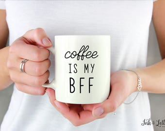 Coffee is My BFF Mug - Birthday Gift - Coffee Lover Gift - Cute Coffee Mug - Typography Mug - Funny Coffee Mug - Motivational Mug - Unique