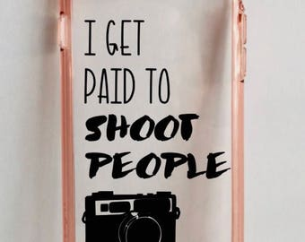 I Get Paid To Shoot People iPhone Case - iPhone 8 Case - Photographer Gift - iPhone 8S Case