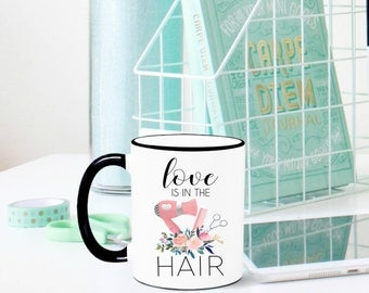 Love is in the Hair Mug, Hairdresser Mug, Hairdresser gift, Hair Stylist Mug, Hair Stylist Gift, Gift for Hair Stylist, Love is in the Hair