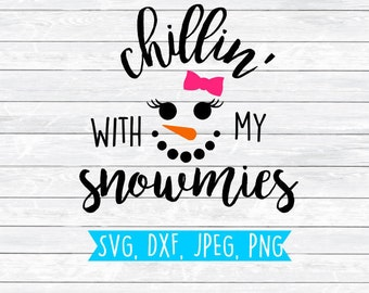 Chillin with my snowmies, Snowmies Svg, Girl Snowman, Snowman Svg, Snowman Face, SVG, DXF, PNG, Shirt Design, Cut file for,Silhouette,Cricut