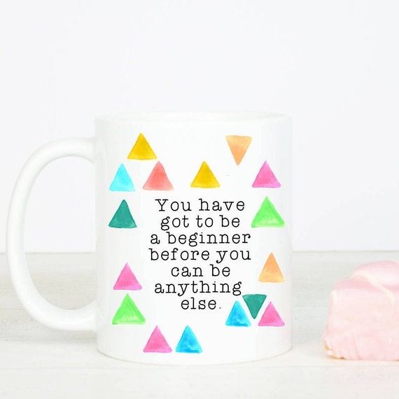 You have to be a beginner before you can be anything else gift mug, go for it! girl boss, start today, live your dream, start somewhere