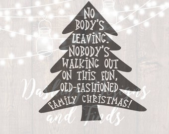 DIGITAL DOWNLOAD nobody's walking out - griswold svg - griswold family christmas shirt - christmas svg - silhouette - cricut - cut file