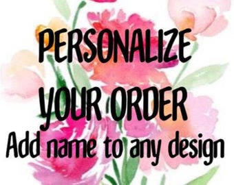 PERSONALIZE MY ORDER.  Add name or initials to my order