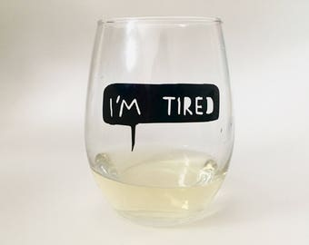 I'm Tired Wineglass