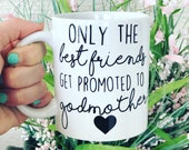 Godmother Gift | Best Friends Get Promoted to Godmother Coffee Mug | Godmom to Be | Baptism Gift | Godmom Cup | Best Friend Present |