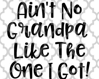 Ain't no Grandpa like the one I got Father's Day svg png dxf