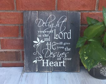 Delight Yourself in the Lord and He Will Give You the Desires of Your Heart.  Psalm 37:4 / Bible Verse Wall Art / Weathered Wood Sign •