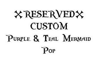 RESERVED - Custom Purple & Teal Mermaid Pop