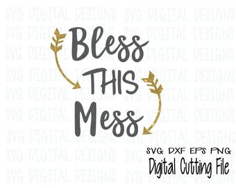 Bless This Mess SVG Cut File, Arrow Quote Design Svg Dxf Eps Png files Silhouette Cricut Scal Cutting Files Commercial Use SVGDigitalDesigns