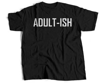 Adult-ish shirt for Adults - Funny Adult shirts - Adult Shirts - Popular shirts