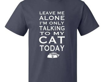 ON SALE - Leave me Alone I'm only Talking to my Cat Today - Men's T-shirt