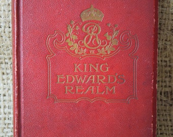 King Edwards Realm. Story of the MAking of the Empire. Rev C S Dawe. Vintage Book. First Edition. 1902