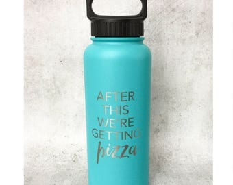 After This We're Getting Pizza 34 oz insulated Water Bottle