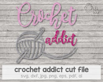 Crochet addict svg, Crochet addict silhouette, Crochet addict cricut, Crochet addict scan n cut, cut file, svg, dxf, jpg, png, eps, pdf, ai