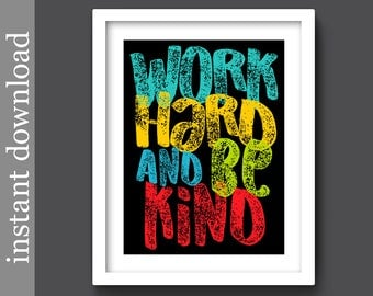 Printable Wall Art, dorm poster, Work Hard Be Kind, inspirational, dorm wall art, student gift, children's art, typography art, office art