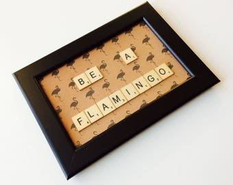 Flamingo | Be A Flamingo | Friends | Uplifting | Self Belief | Home | Gift | Scrabble | Retro