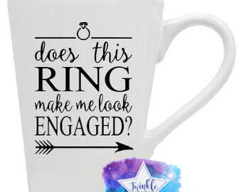 Does this ring make me look engaged? Mug, engagement gift, Bridal Shower Gift, Showing off Ring Mug, Bridal Coffee Mug Announcing Engagement