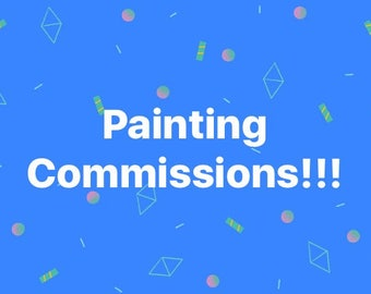 PAINTING COMMISSIONS!!!