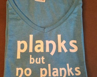 """Workout Shirt """"planks but no planks"""""""