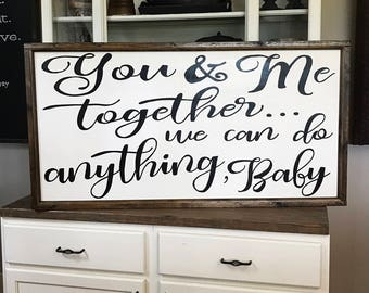 You And Me Together We Can Do Anything Baby Wood Framed Sign