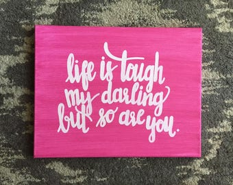 """Quote Canvas/ """"Life is tough my darling but so are you.""""/ Ready to Ship!/ 11""""x14"""""""