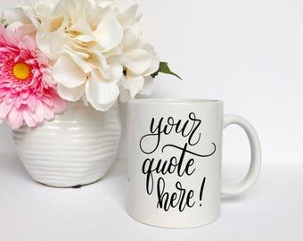 Custom Quote Coffee Mug - Custom mug, Coffee Mug, Custom Quote
