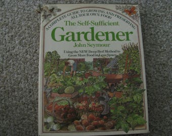 The Self-Sufficient Gardener by John Seymour