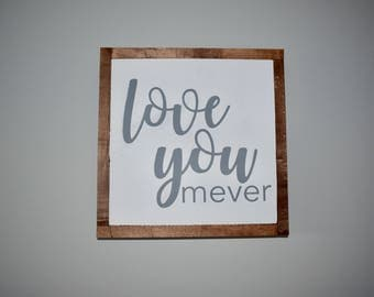 Home Decoration Wood Sign • Love You More Than Ever • Love You Mever • Love • Home Sign