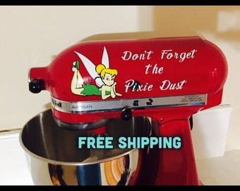 Tinkerbell Mixer Decal Perfect for KitchenAid Mixer Don't Forget the Pixie Dust Disney Inspired