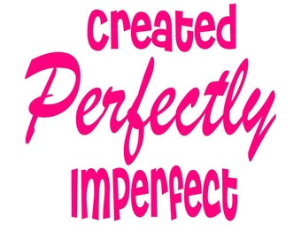 Created Perfectly Imperfect decal