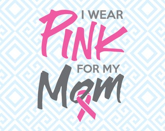 I wear Pink for my Mom SVG, Breast Cancer Digital File, Silhouette and Cricut, Pink Ribbon SVG, DFX, Breast Cancer clip art, 59luna