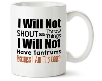 I Will Not Shout Or Throw Things, Funny Coach Gift, Coach Cups, Best Coach Ever, Football Coach, Baseball Coach, Soccer Coach, Soccer