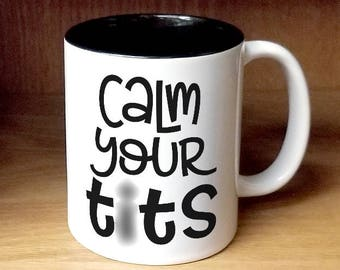 Calm Your Tits Coffee Mug (W999-BLK-rts)
