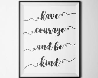 Have Courage And Be Kind Printable Motivational Wall Art Home Office Decor Calligraphy black white Inspirational Art Positive Quote Print