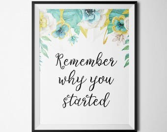 Remember Why You Started Motivation Quote Inspirational Print black Letter Print Floral Quote  Floral Decor Office Print Wall Art