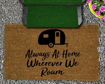 Always at Home Wherever we Roam Coir Doormat - 18x30 - Welcome Mat - House Warming - Mud Room - Gift - Custom - Campsite - Camper Decor