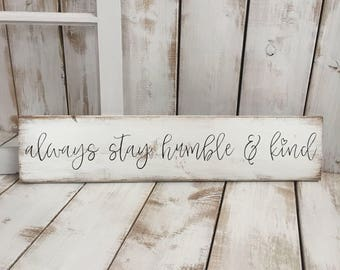 Always Stay Humble & Kind |  Sign | Wood Sign | Rustic Wooden Sign | Home Décor
