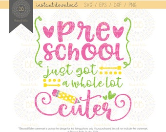 preschool SVG, back to school svg, preschool just got a whole lot cuter svg, eps, dxf, png file, Silhouette, Cricut