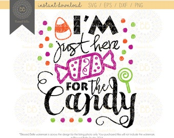 I'm just here for the candy SVG, Halloween SVG, trick or treat, svg, eps, dxf, png file, Silhouette, Cricut
