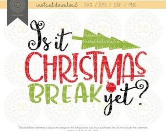 Teacher Christmas SVG, Is it Christmas Break Yet SVG, Christmas svg, Christmas Break svg, eps, dxf, png cutting file, Silhouette, Cricut