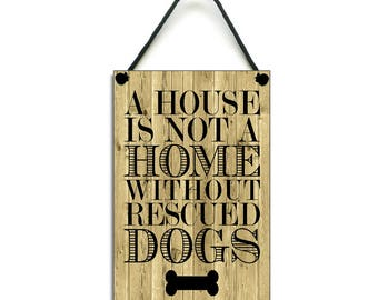 A House Is Not A Home Without Rescued Dogs Handmade Wooden Home Sign/Plaque 221