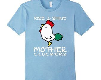 Rise & Shine mother cluckers.