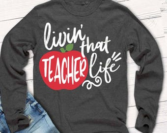 Teacher svg, Livin' that teacher life svg, school svg, teacher shirt, printable, transfer, digital download, teacher saying, DXF, svg