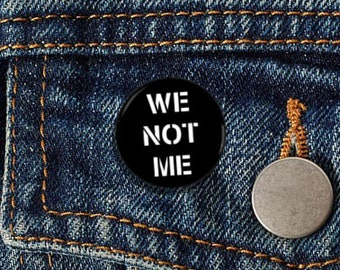 "We Not Me 1"" pinback button"