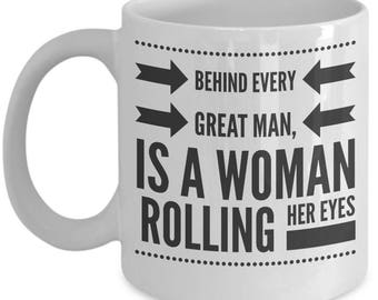 """Funny Mug, Gift for her, Gift for him, Cute Mug, """"Behind every great man, is a woman rolling her eyes""""."""