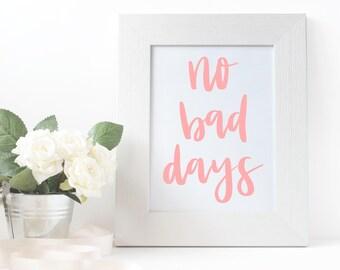 Instant Download - No Bad Days Print Digital Download