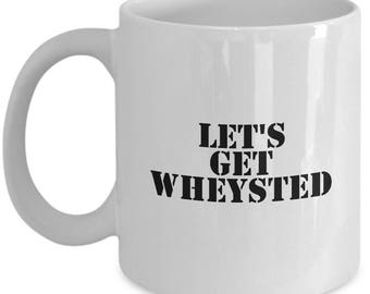 Let's Get Wheysted - Weight Lifting Gift Idea - Bodybuilding, Gym Coffee Mug