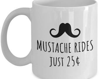 Funny Mustache Mug - Mustache Valentine - Anniversary Gift - Mustache Rides Just 25 Cents - For Husband or Boyfriend - Adult Mug - Birthday